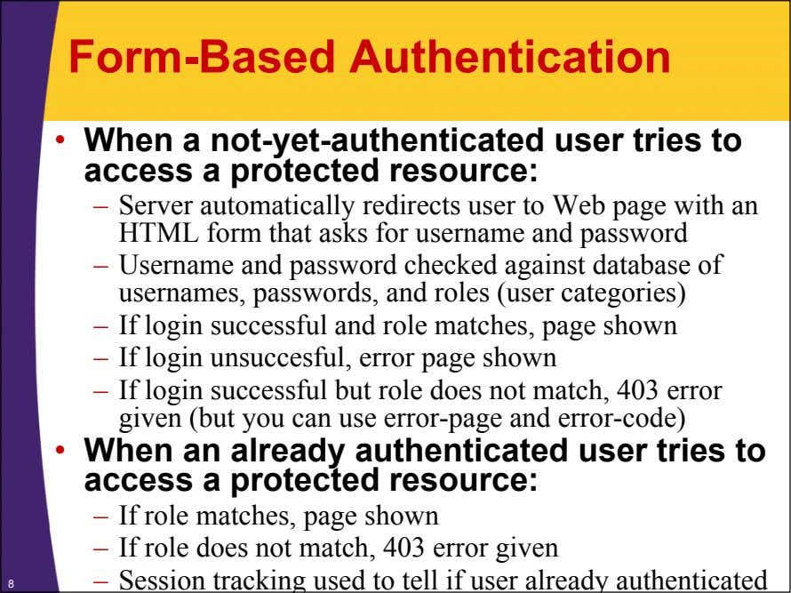 Form-Based Authentication • When a not-yet-authenticated user tries to access a protected resource: – Server