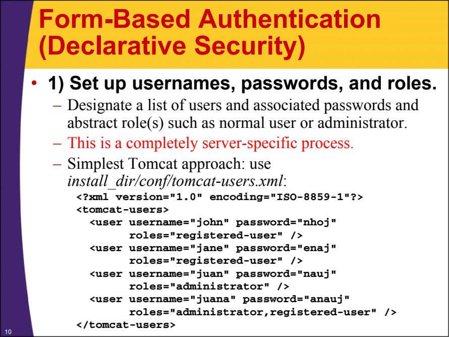 Form-Based Authentication (Declarative Security) • 1) Set up usernames, passwords, and roles. – Designate a