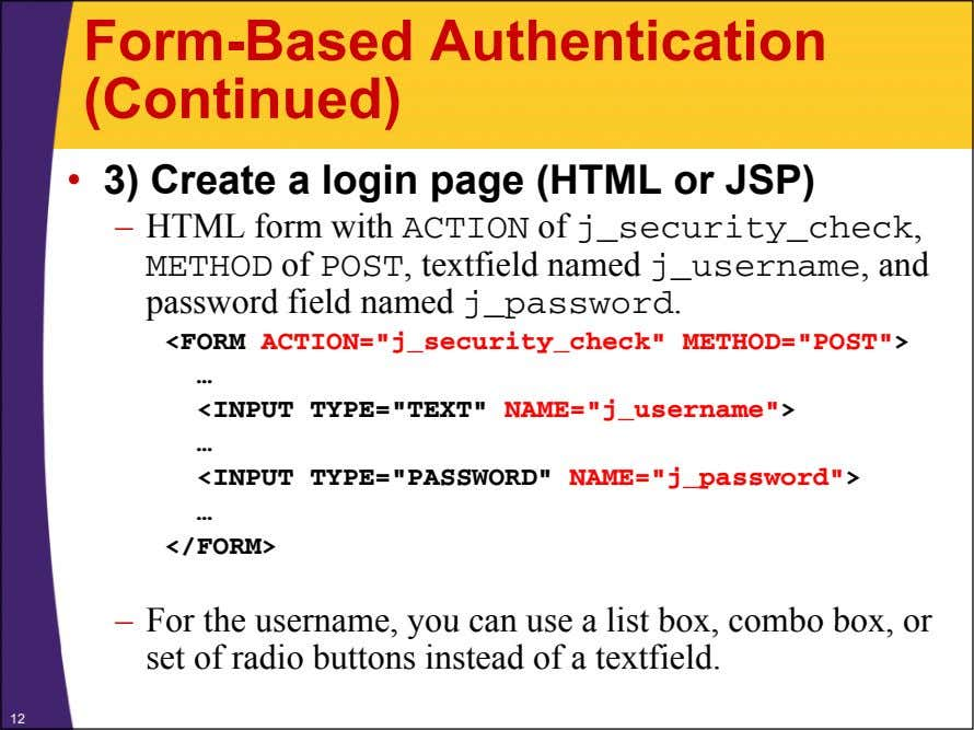 Form-Based Authentication (Continued) • 3) Create a login page (HTML or JSP) – HTML form