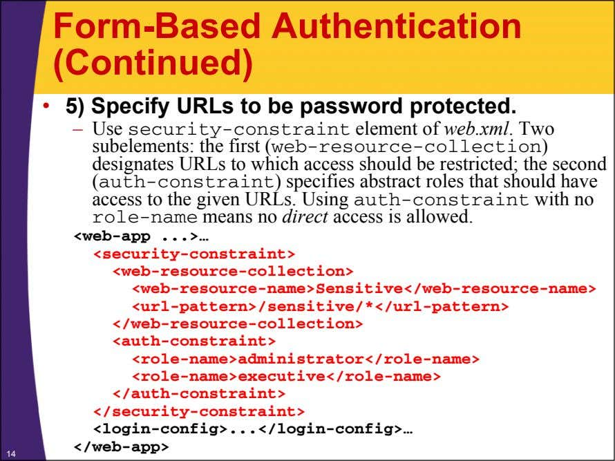 Form-Based Authentication (Continued) • 5) Specify URLs to be password protected. – Use security-constraint element