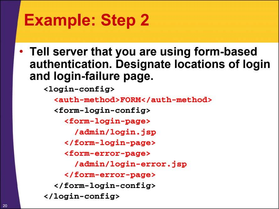Example: Step 2 • Tell server that you are using form-based authentication. Designate locations of