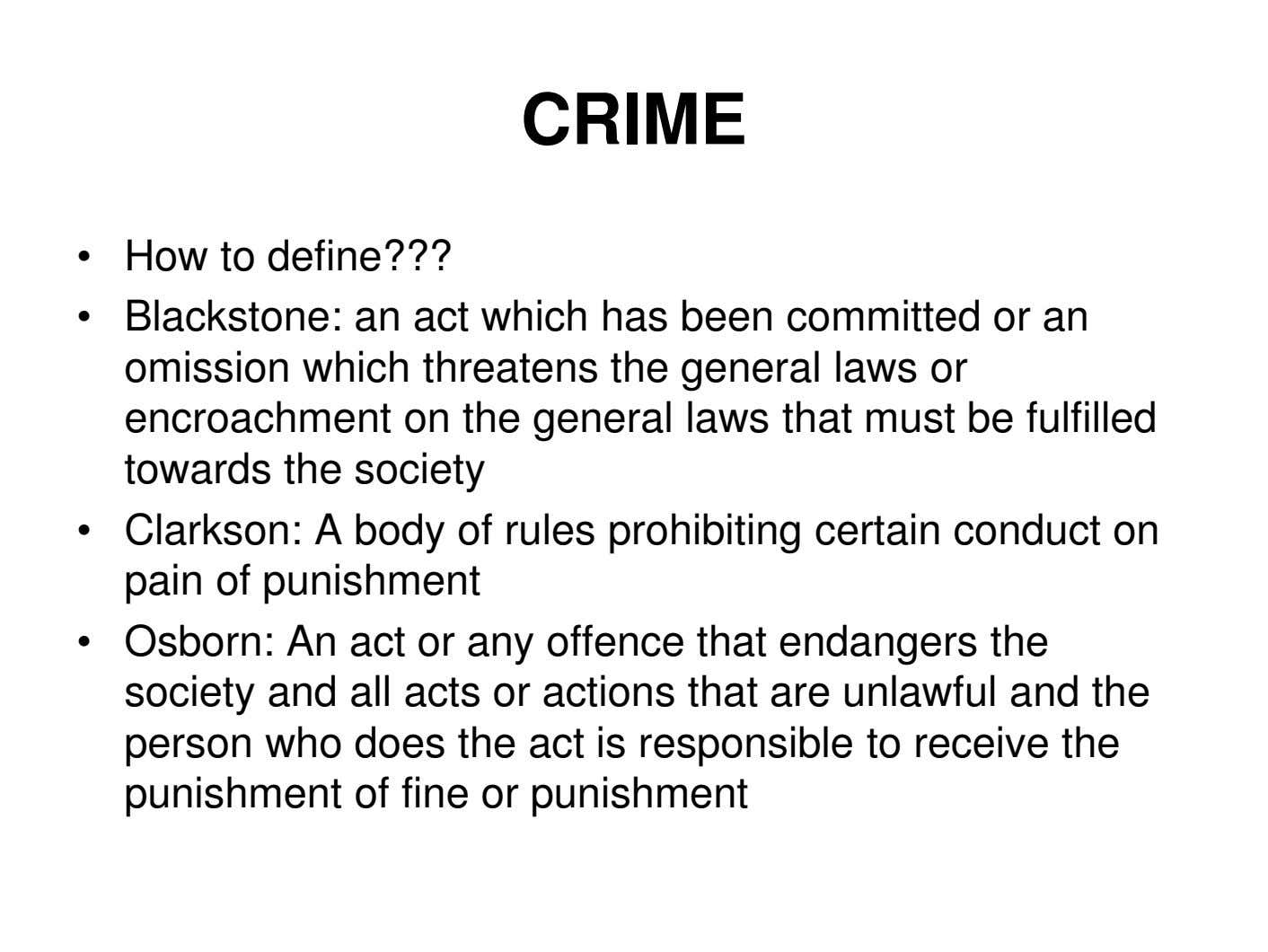 CRIME • How to define??? • Blackstone: an act which has been committed or an
