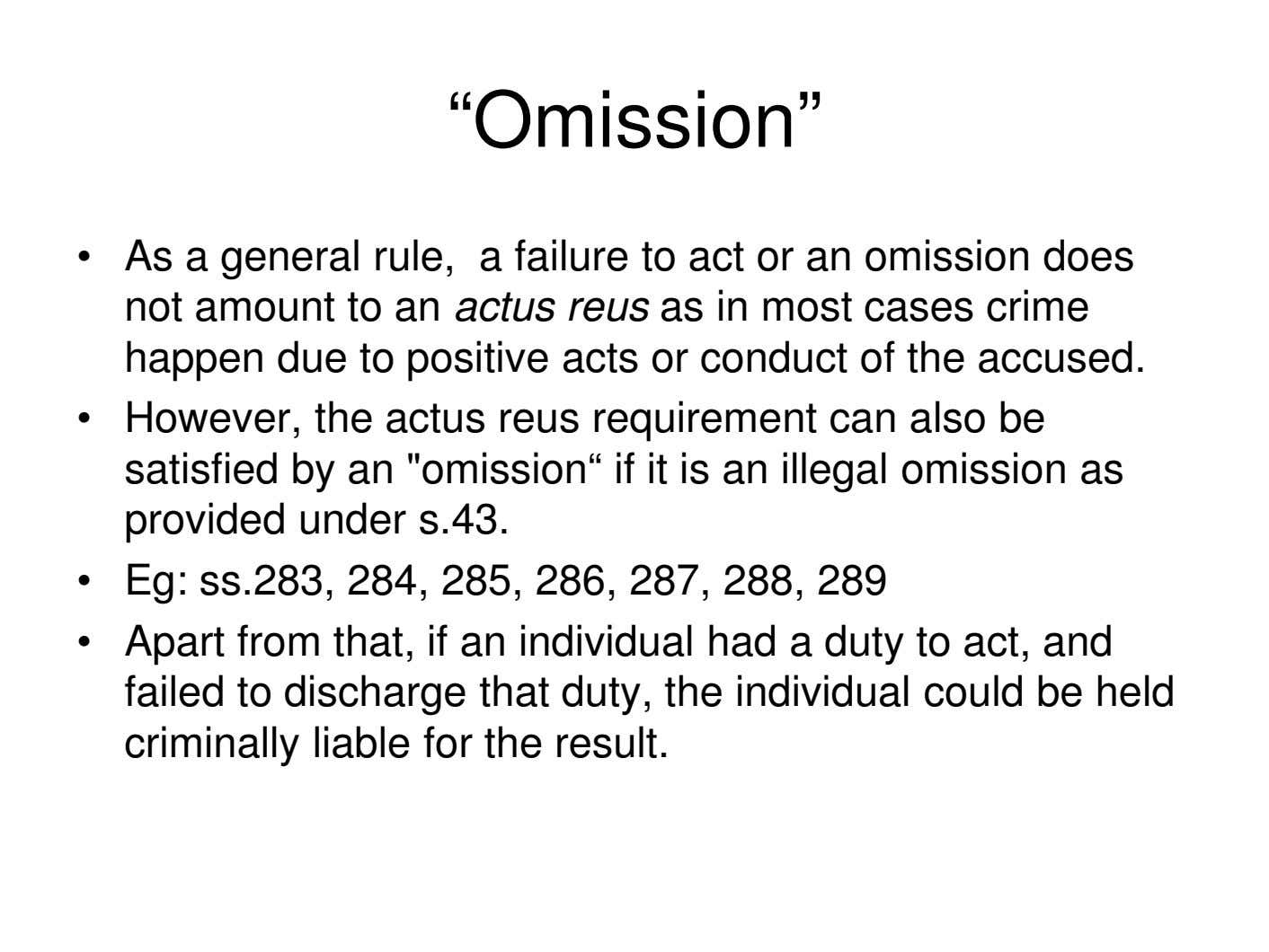 """Omission"" • As a general rule, a failure to act or an omission does not"