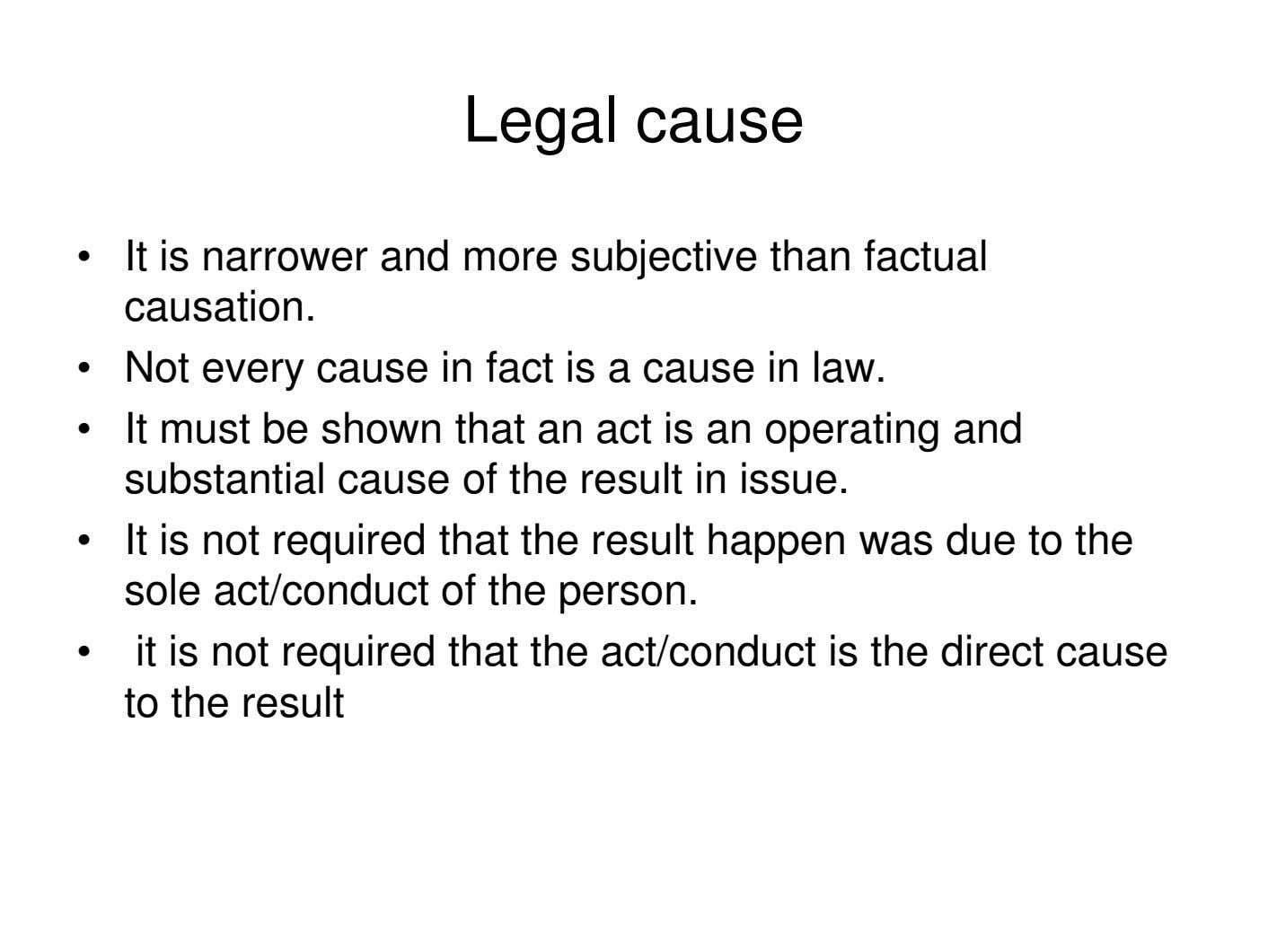 Legal cause • It is narrower and more subjective than factual causation. • Not every