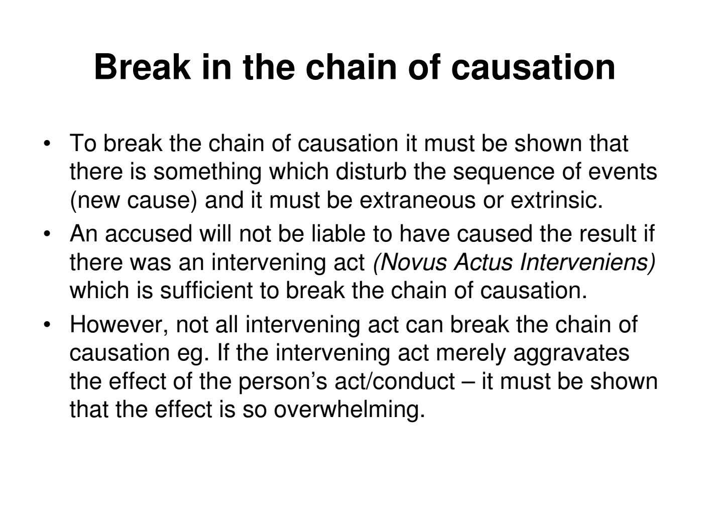 Break in the chain of causation • To break the chain of causation it must