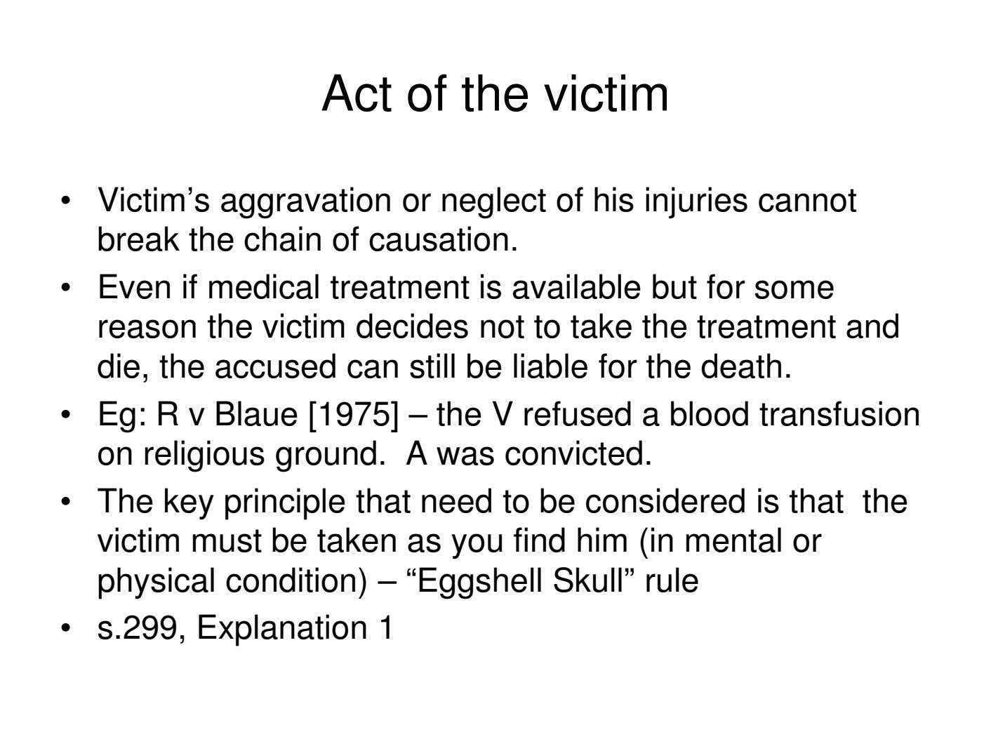 Act of the victim • Victim's aggravation or neglect of his injuries cannot break the