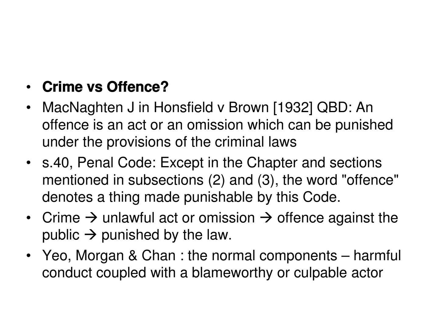 • Crime vs Offence? • MacNaghten J in Honsfield v Brown [1932] QBD: An offence