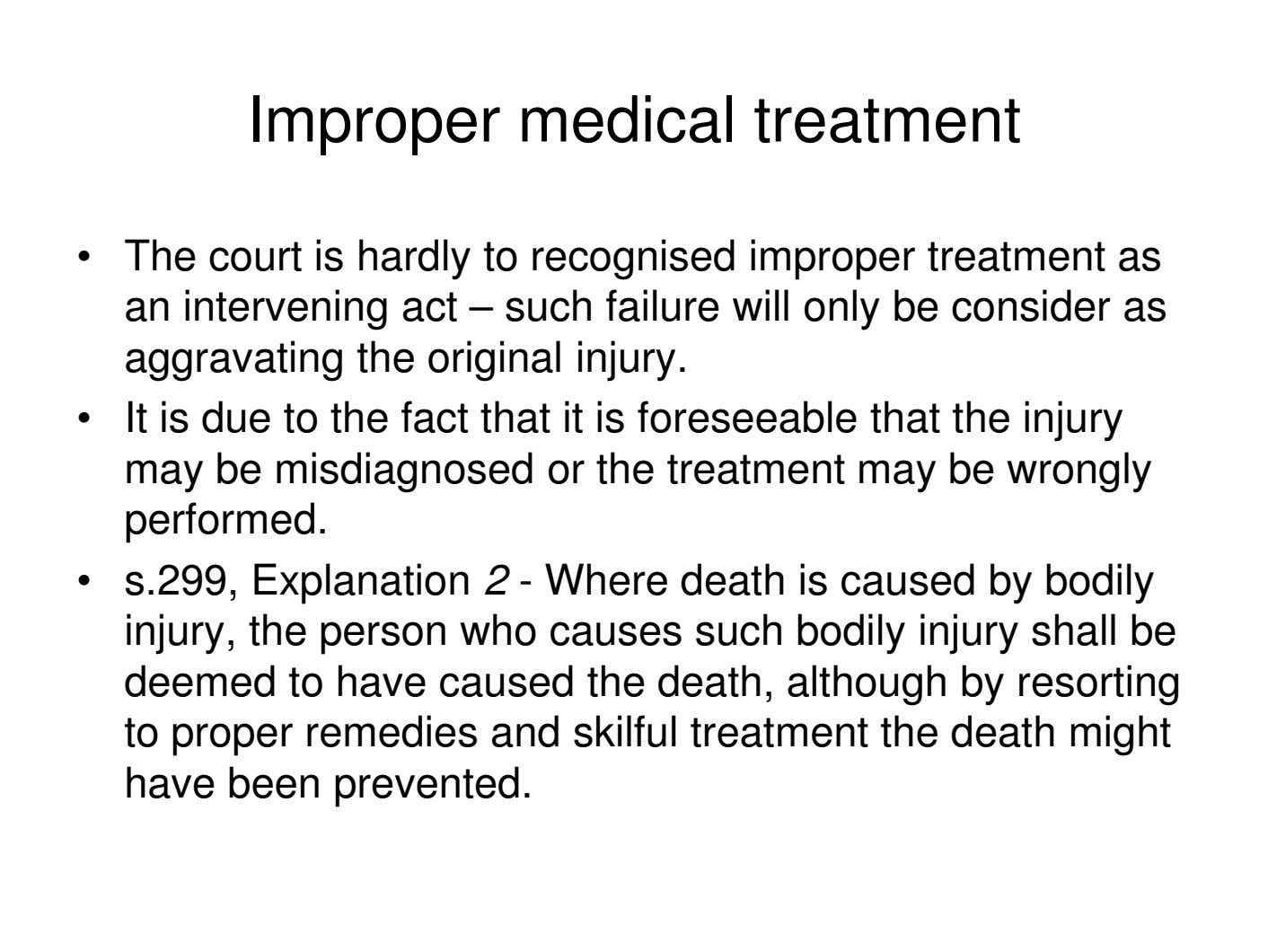 Improper medical treatment • The court is hardly to recognised improper treatment as an intervening