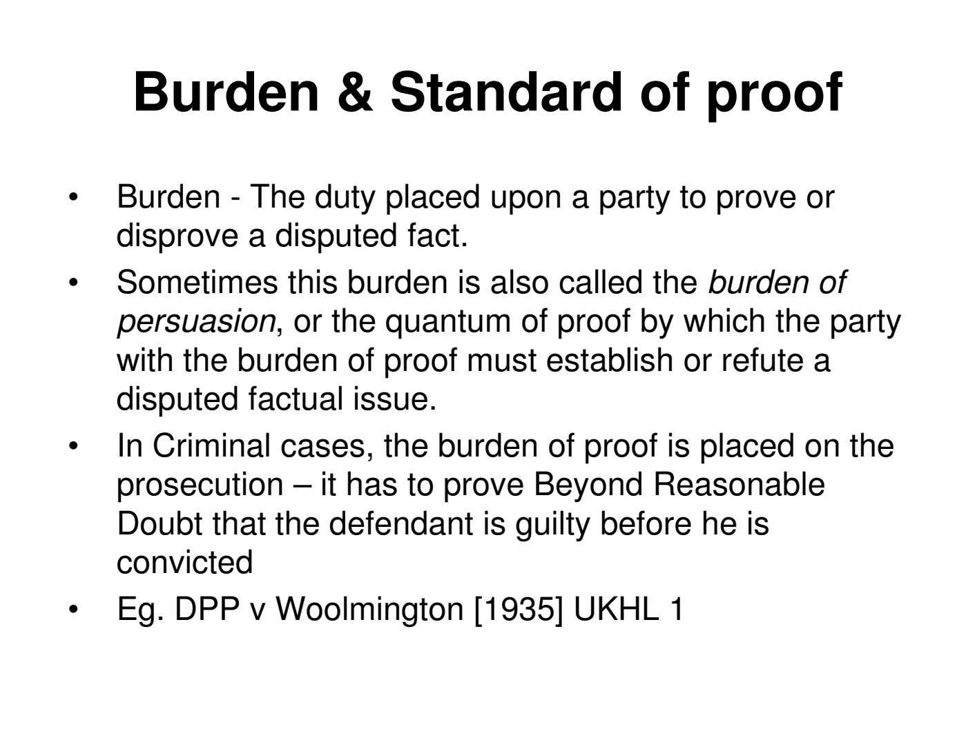 Burden & Standard of proof • Burden - The duty placed upon a party to