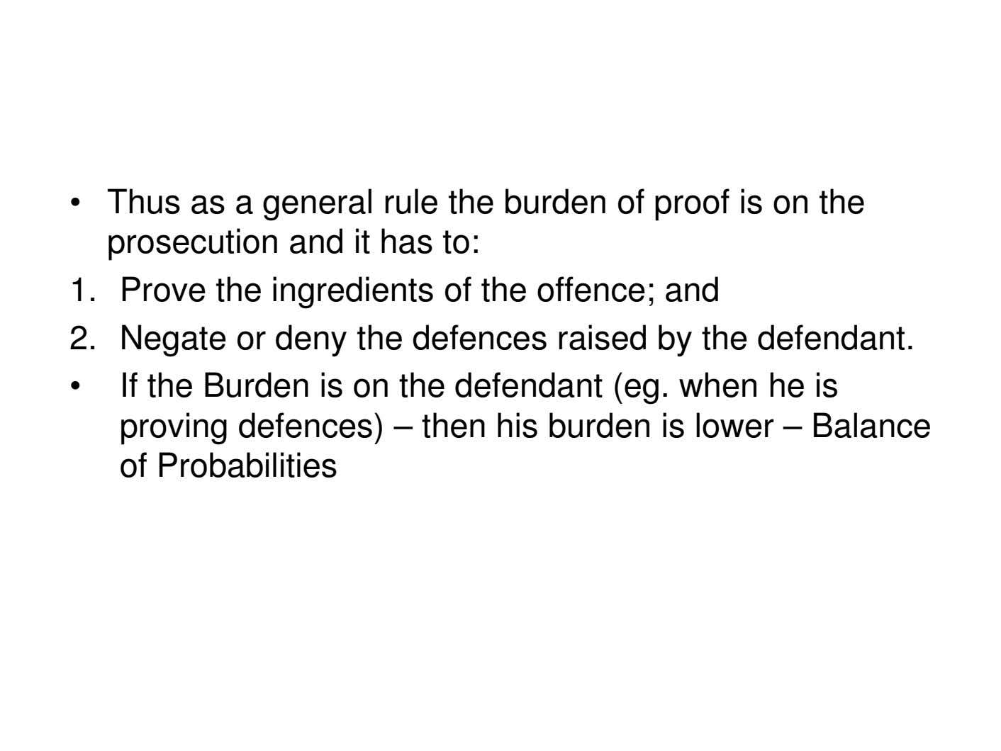 • Thus as a general rule the burden of proof is on the prosecution and