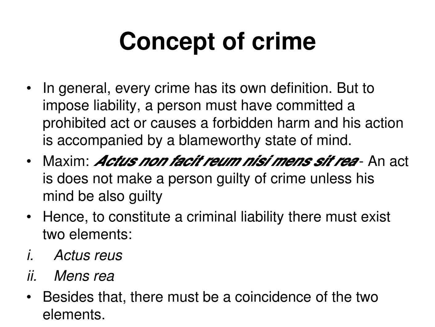 Concept of crime • In general, every crime has its own definition. But to impose