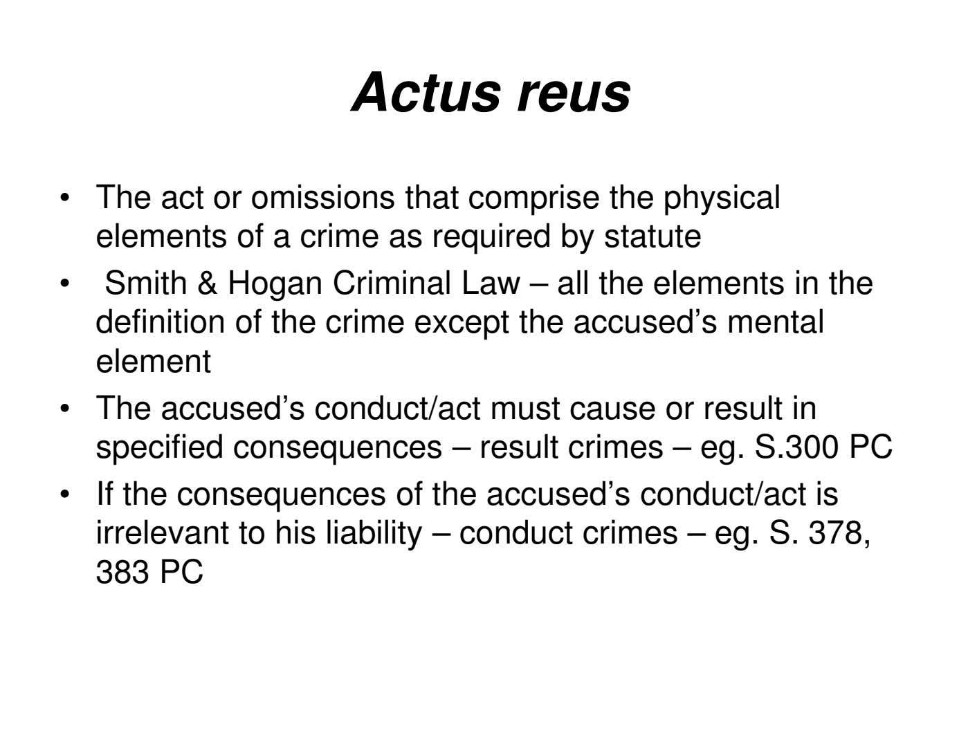 Actus reus • The act or omissions that comprise the physical elements of a crime