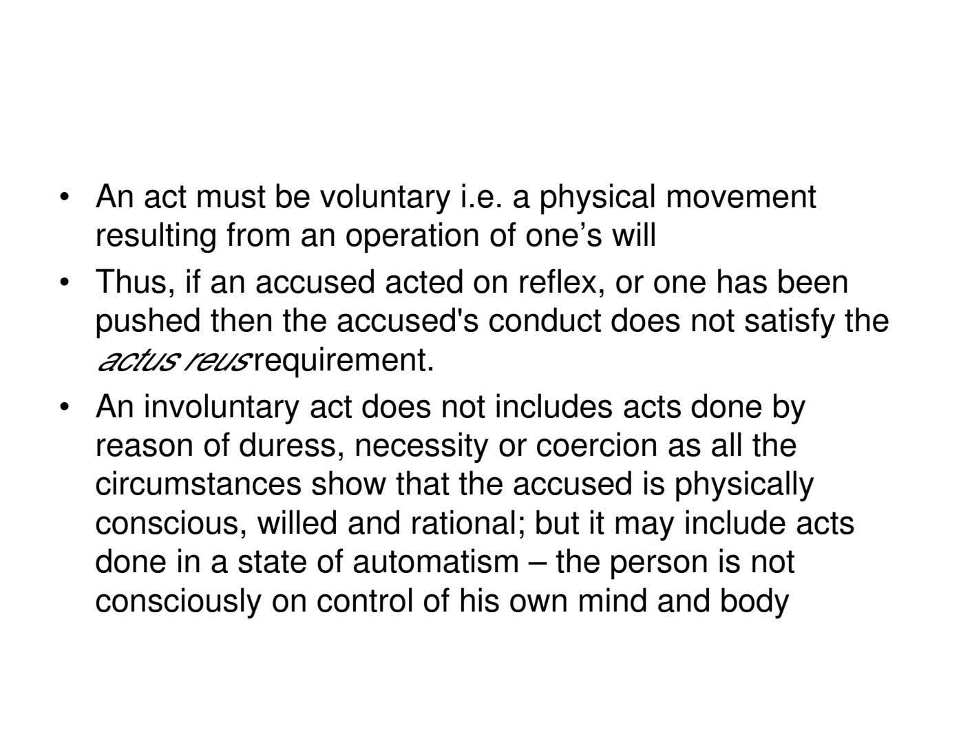 • An act must be voluntary i.e. a physical movement resulting from an operation of