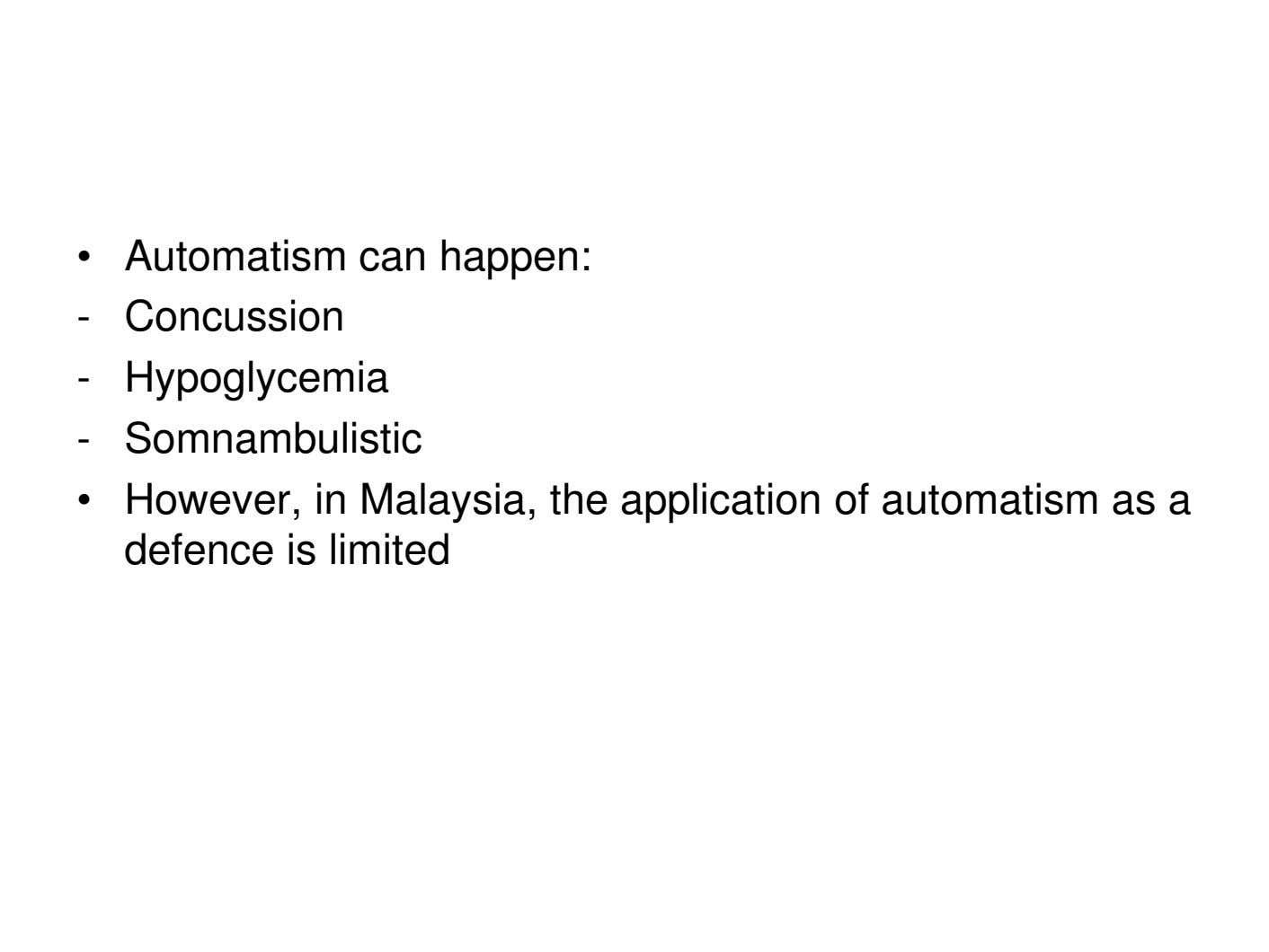 • Automatism can happen: - Concussion - Hypoglycemia - Somnambulistic • However, in Malaysia, the