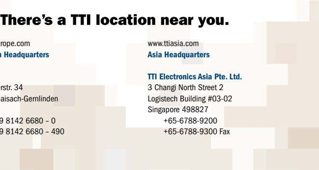 www.ttiasia.com Asia Headquarters TTI Electronics Asia Pte. Ltd. 3 Changi North Street 2 Logistech Building #03-02