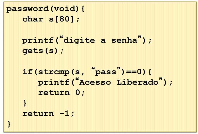 "password(void){ char s[80]; printf(""digite a senha""); gets(s); if(strcmp(s, ""pass"")==0){ printf(""Acesso"