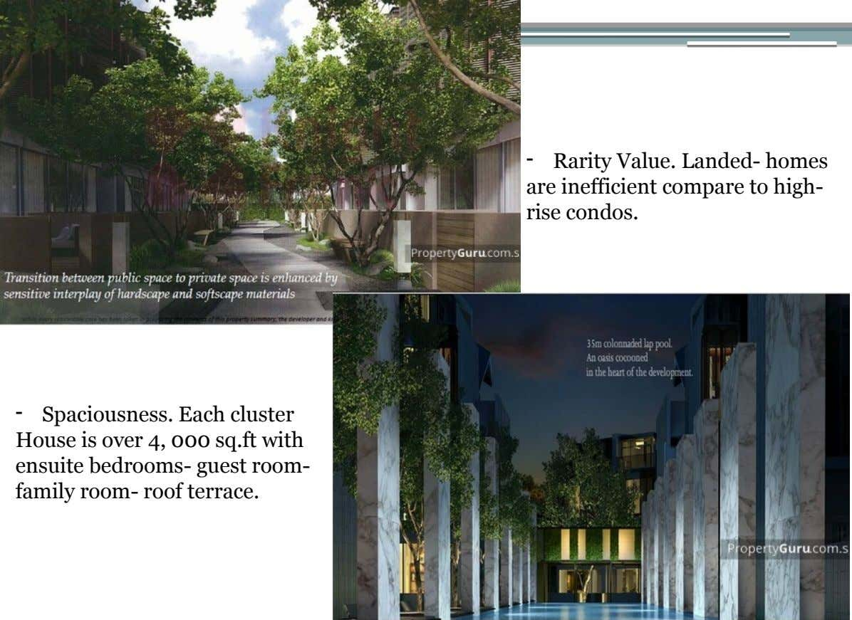 Rarity Value. Landed- homes are inefficient compare to high- rise condos. - Spaciousness. Each cluster House