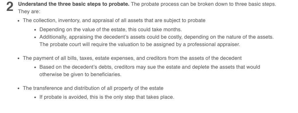 2 Understand the three basic steps to probate. The probate process can be broken down