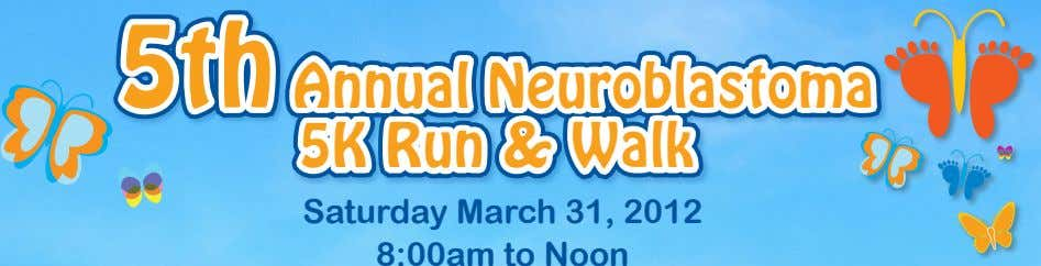 5th Annual Neuroblastoma 5th Annual Neuroblastoma 5K Run & Walk 5K Run & Walk Saturday