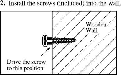 2. Install the screws (included) into the wall. Wooden Wall Drive the screw to this