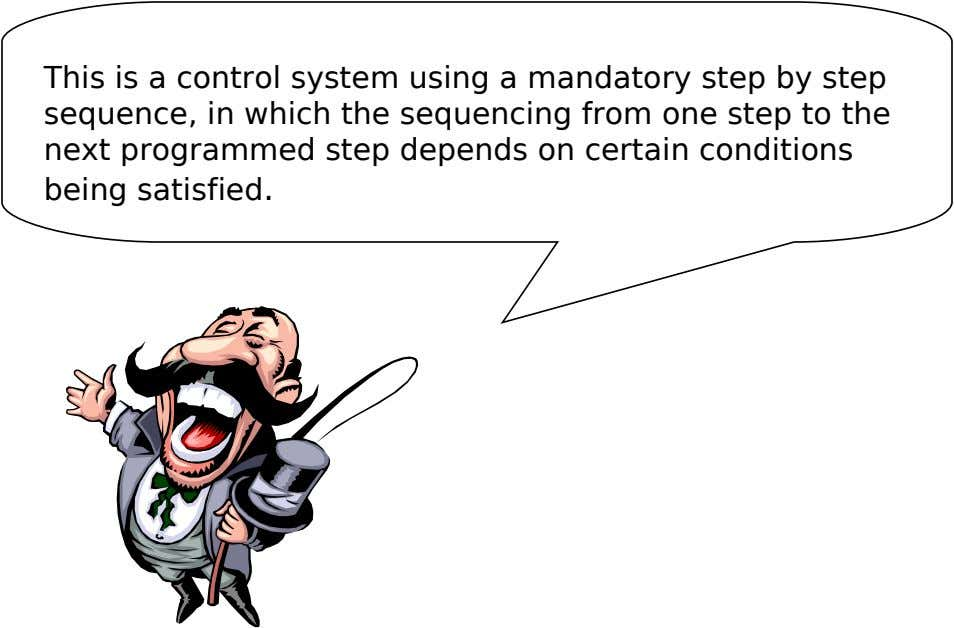 This is a control system using a mandatory step by step sequence, in which the sequencing