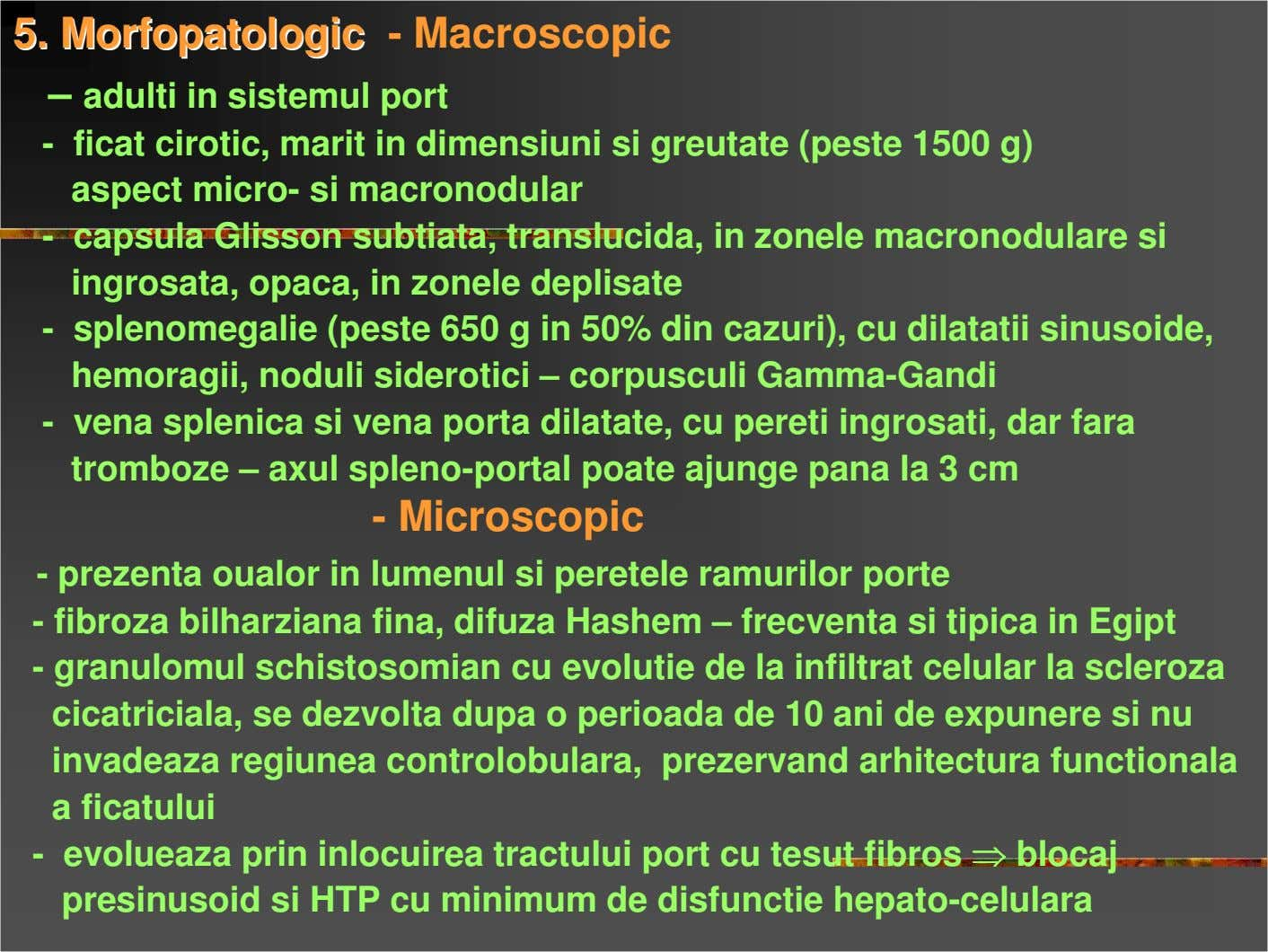 55 MMoorrffooppaattoollooggiicc - Macroscopic – adulti in sistemul port - ficat cirotic, marit in dimensiuni