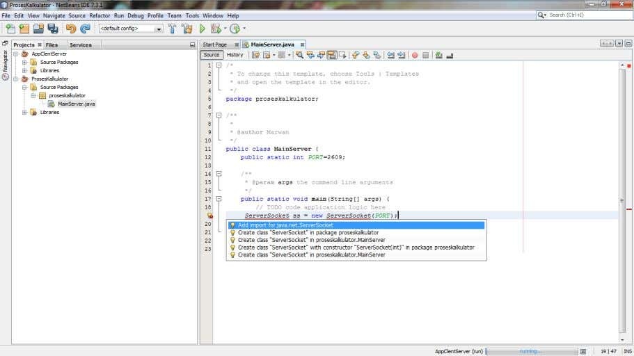 5. Create Object Server Socket and Add Import for java.net.ServerSocket 6. Soround try-catch, exception Socket