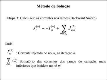 Método de Solução Etapa 3: Calcula-se as correntes nos ramos (Backward Sweep) () hh ()