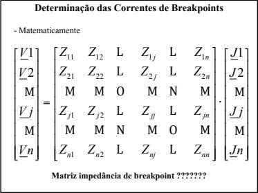 Determinação das Correntes de Breakpoints - Matematicamente ⎡⎤ V 1 ⎢⎥ ⎢⎥ V 2 ⎡