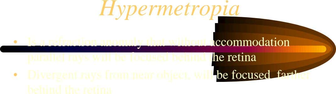Hypermetropia • Is a refraction anomaly that without accommodation parallel rays will be focused behind the