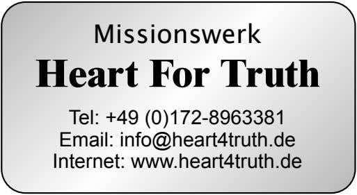 Missionswerk Heart For Truth Tel: +49 (0)172-8963381 Email: info@heart4truth.de Internet: www.heart4truth.de
