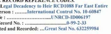 Legal Decadency to Heir RCD1088 Far East Entire • •.•International Control No. 10-60847 UNRCD-10006197 •