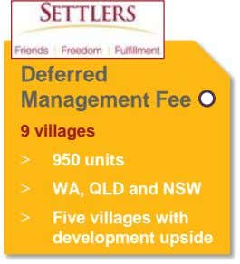 Deferred Management Fee 9 villages > 950 units > WA, QLD and NSW > Five