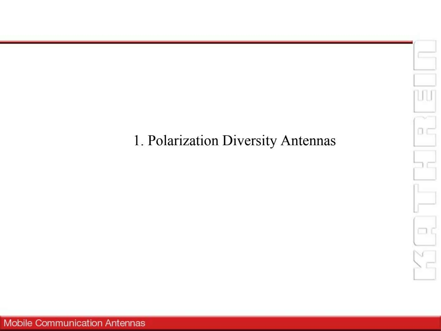 1. Polarization Diversity Antennas