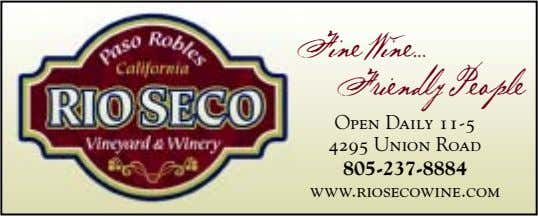 Fine Wine… Friendl y P eo ple Open Daily 11-5 4295 Union Road 805-237-8884 www.riosecowine.com