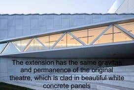 The extension has the same gravitas and permanence of the original theatre, which is clad