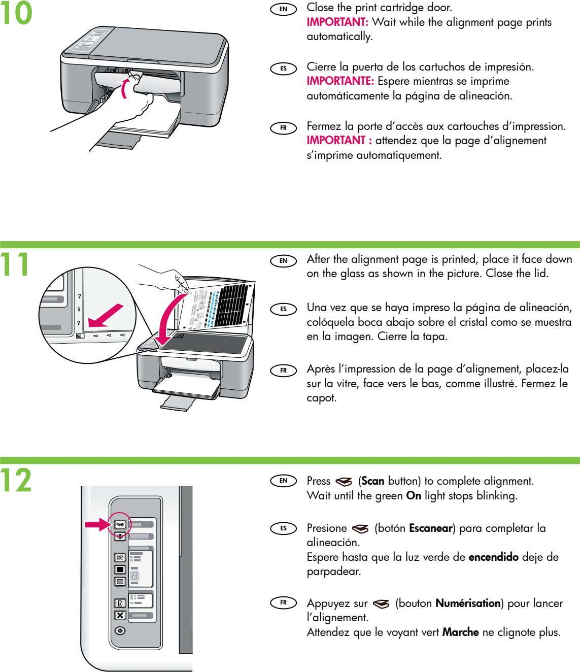 10 EN Close the print cartridge door. IMPORTANT: Wait while the alignment page prints automatically.