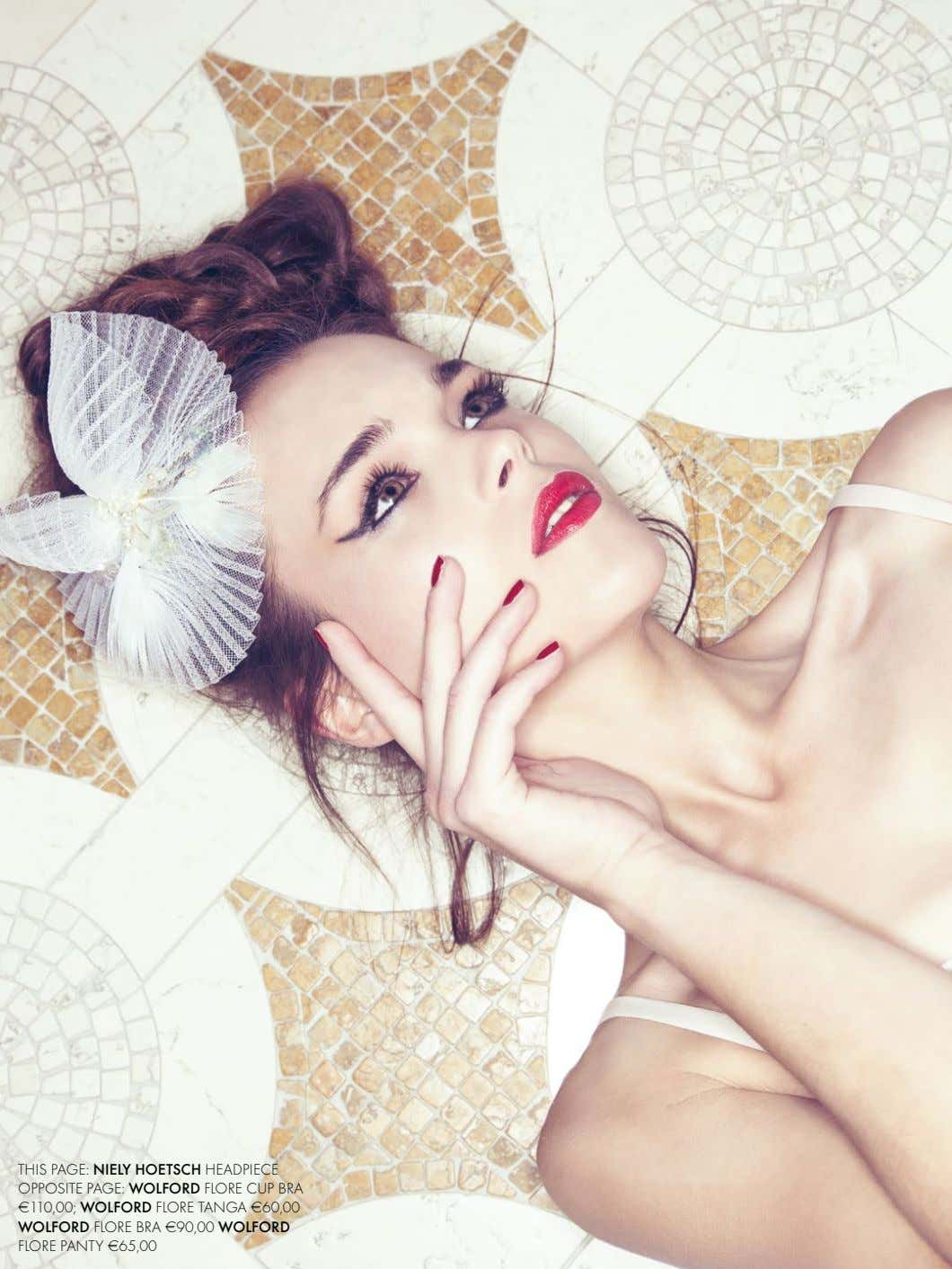 THIS PAGE: NIELY HOETSCH HEADPIECE OPPOSITE PAGE: WOLFORD FLORE CUP BRA €110,00; WOLFORD FLORE TANGA