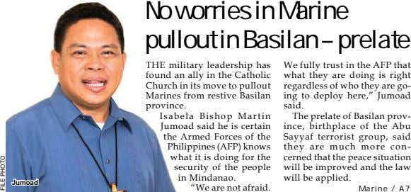 No worries in Marine pullout in Basilan – prelate THE military leadership has found an ally