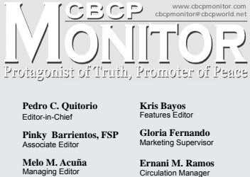 Pedro C. Quitorio cbcpmonitor@cbcpworld.net www.cbcpmonitor.com Kris Bayos Features Editor Editor-in-Chief Gloria Fernando Pinky Barrientos, FSP Marketing
