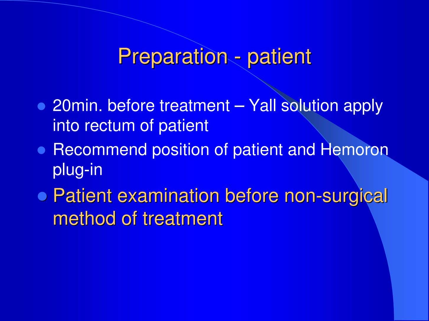 PreparationPreparation -- patientpatient 20min. before treatment – Yall solution apply into rectum of