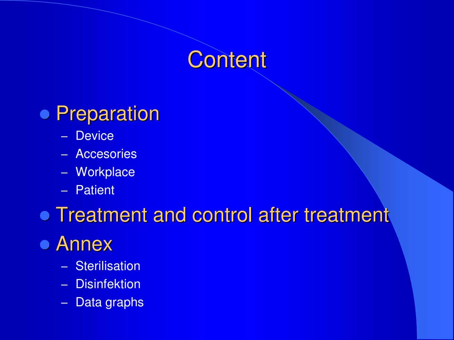 ContentContent PreparationPreparation – Device – Accesories – Workplace – Patient TreatmentTreatment