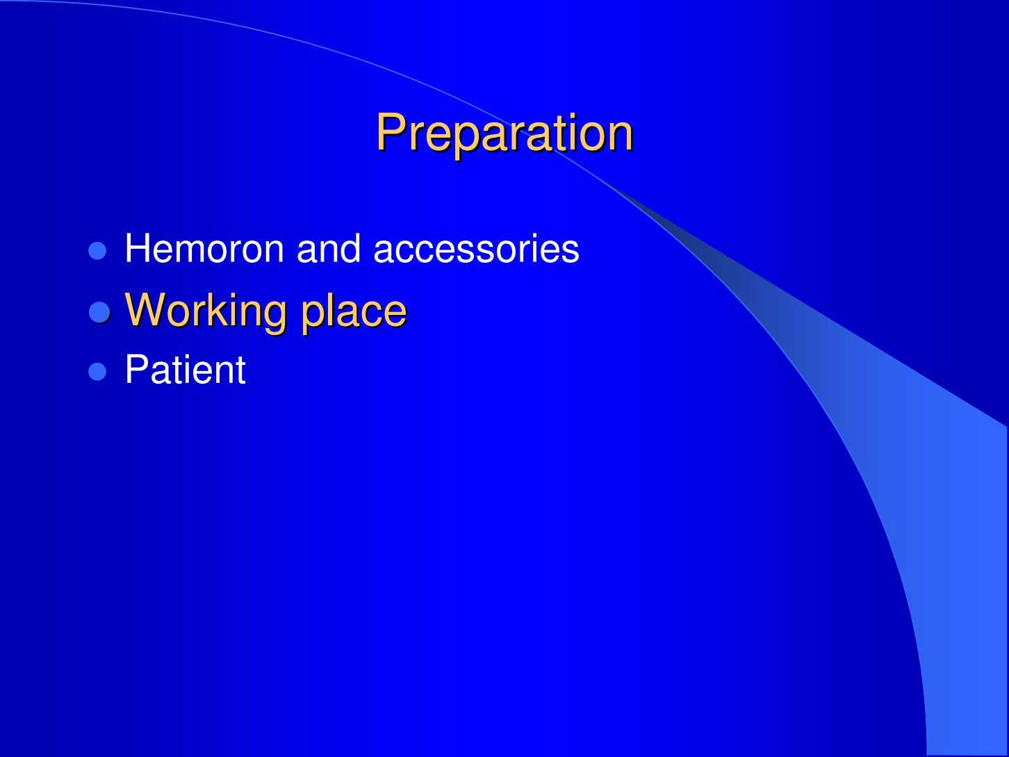 PreparationPreparation Hemoron and accessories Working Working place place Patient