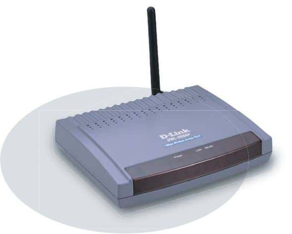 Wireless Access Point DWL-900AP The DWL-900AP Access Point with bridging capability has a detachable antenna and