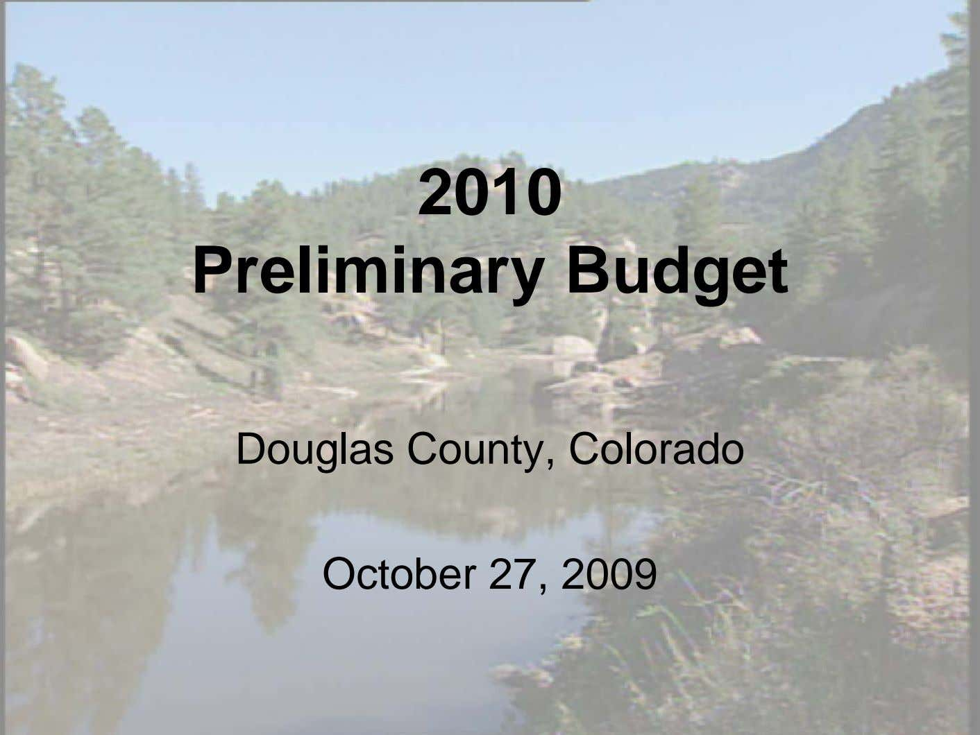 2010 Preliminary Budget Douglas County, Colorado October 27, 2009