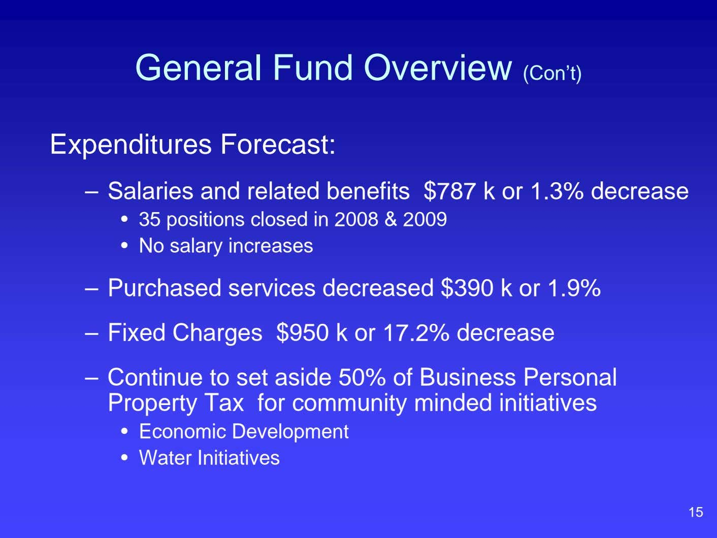 General Fund Overview (Con't) Expenditures Forecast: – Salaries and related benefits $787 k or 1.3%