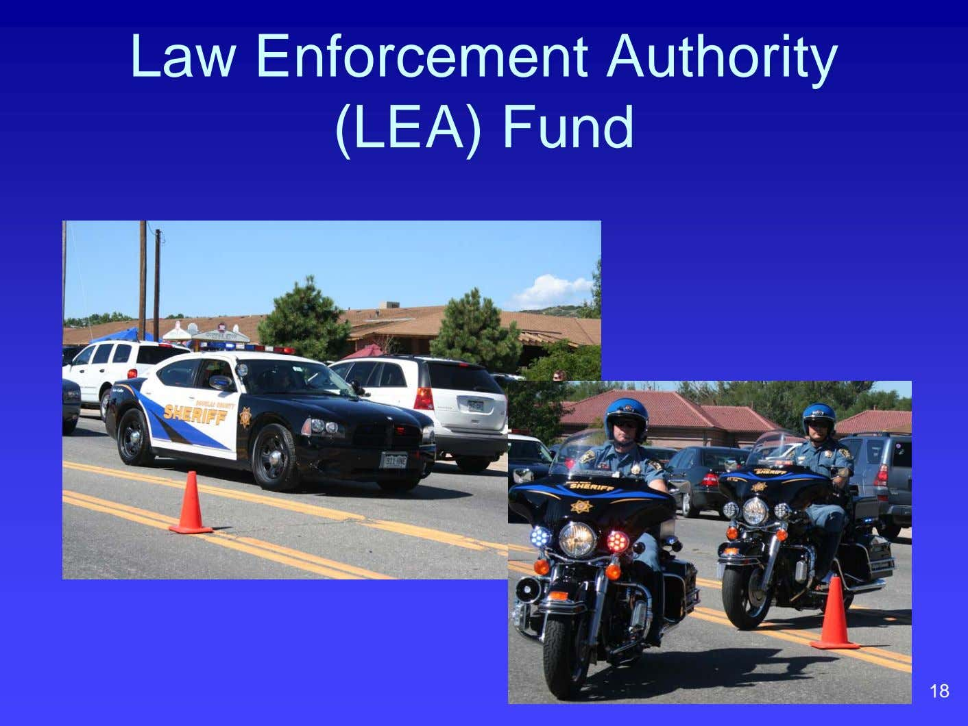 Law Enforcement Authority (LEA) Fund 18