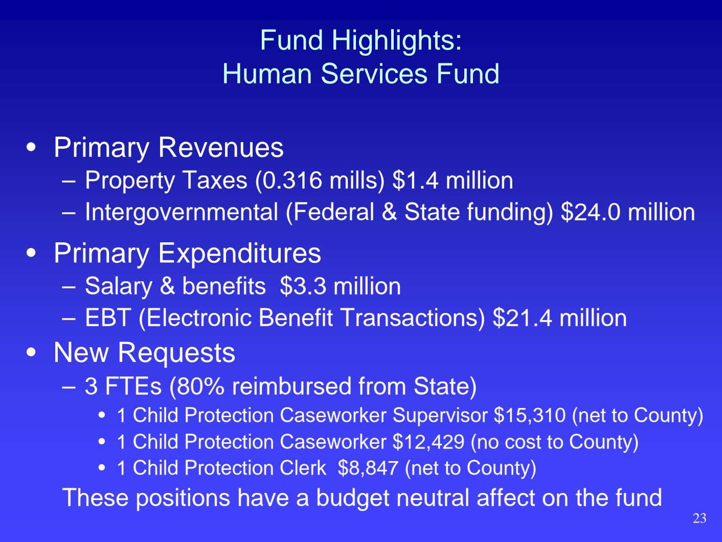 Fund Highlights: Human Services Fund • Primary Revenues – Property Taxes (0.316 mills) $1.4 million