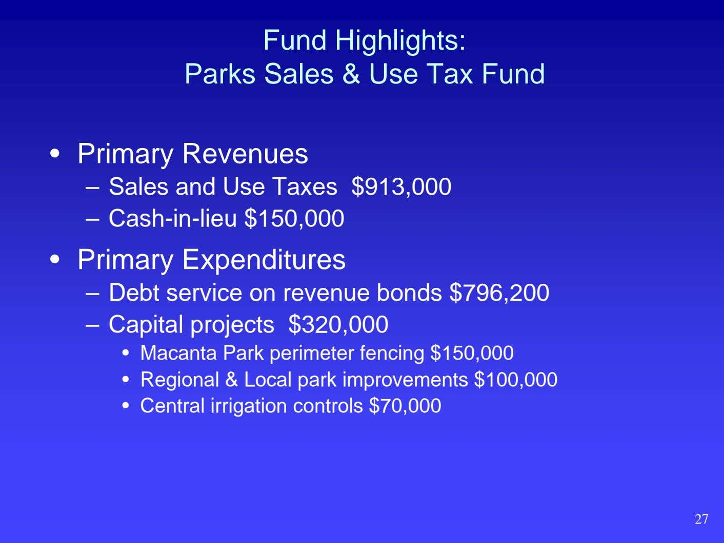 Fund Highlights: Parks Sales & Use Tax Fund • Primary Revenues – Sales and Use