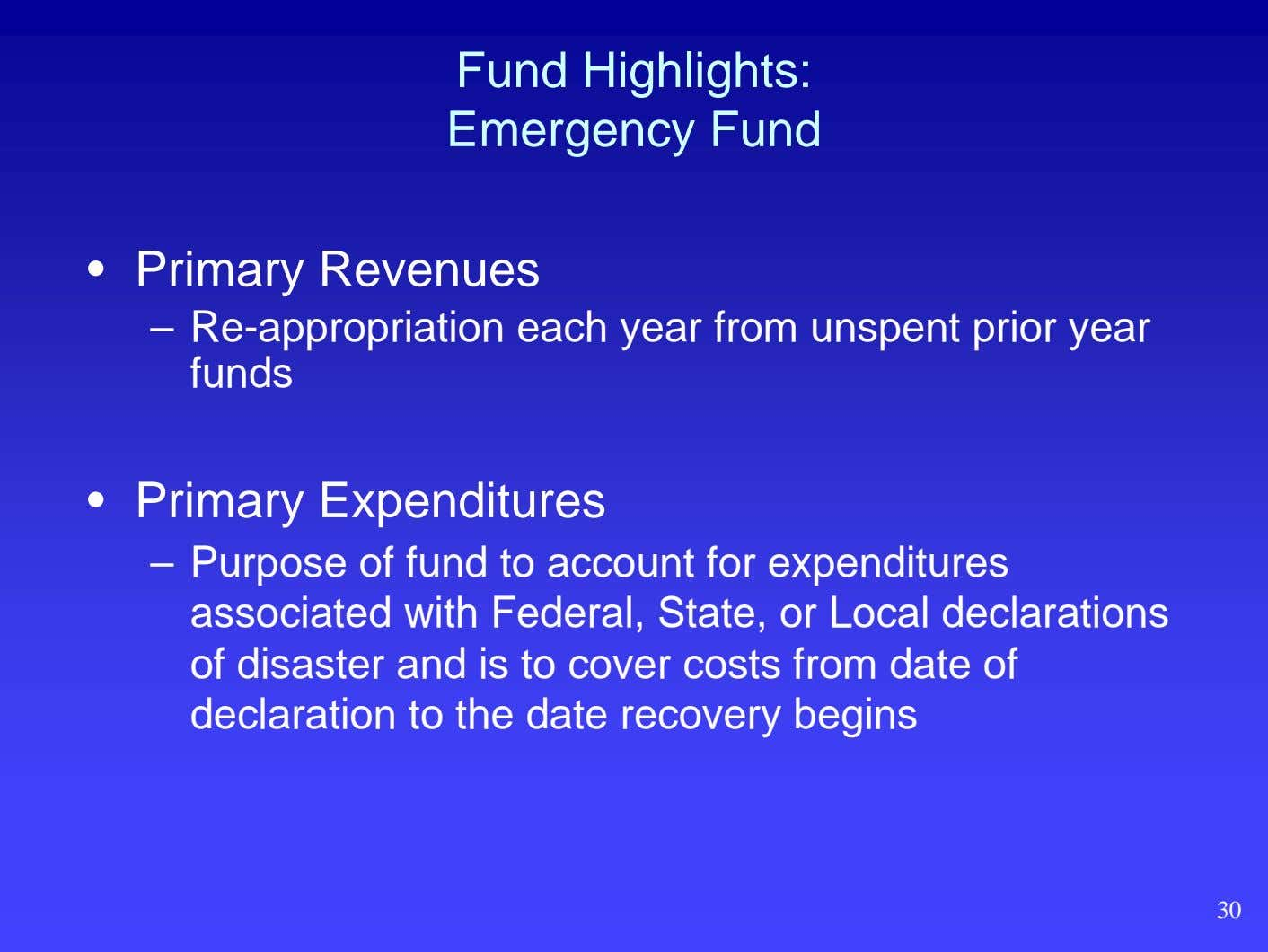 Fund Highlights: Emergency Fund • Primary Revenues – Re-appropriation each year from unspent prior year